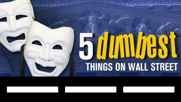 The 5 Dumbest Things on Wall Street: August 3