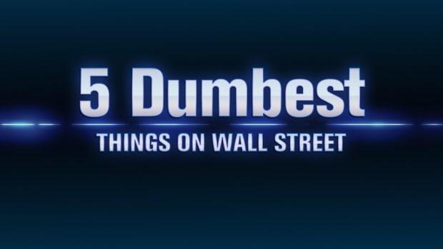 The 5 Dumbest Things on Wall Street: Jan. 25