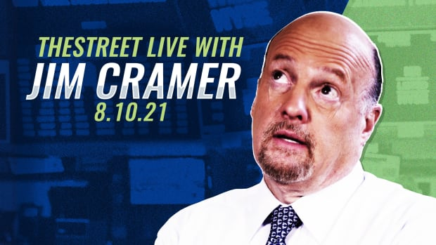 Watch TheStreet Live with Jim Cramer 8/10/21