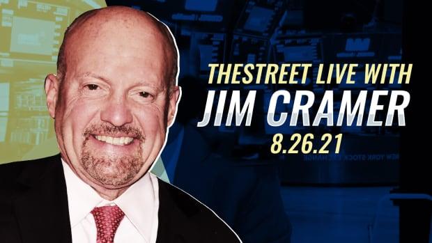 Watch Jim Cramer on TheStreet Live 8/26/21