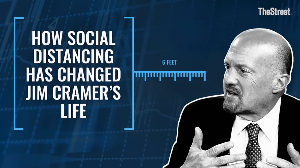 How Social Distancing Has Changed Jim Cramer's Life