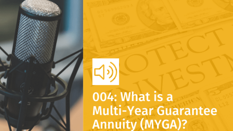 Episode 004: What is a Multi-Year Guarantee Annuity (MYGA)?