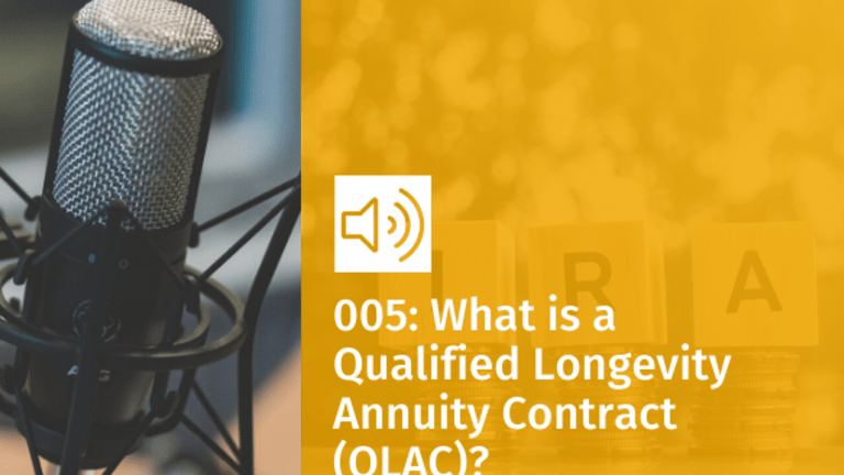 Episode 005: What is a Qualified Longevity Annuity Contract (QLAC)?