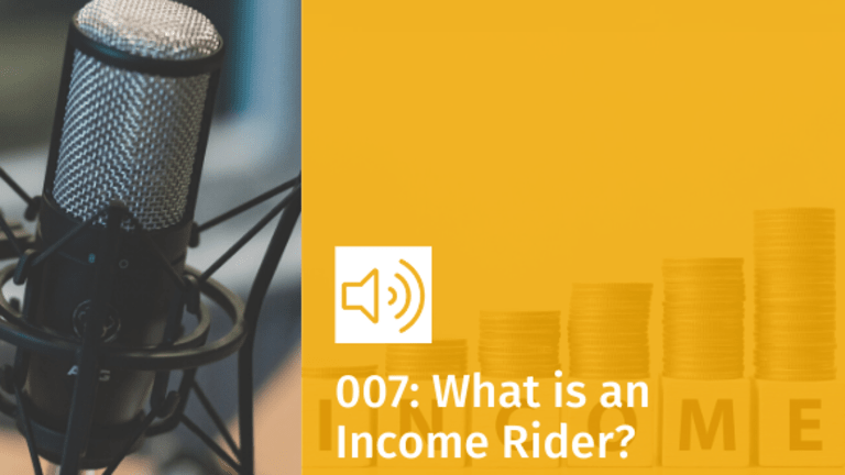 Episode 007: What is an Income Rider?