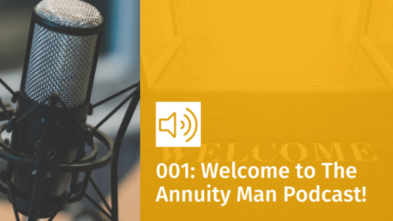 Episode 001: Welcome to Fun with Annuities, The Annuity Man Podcast