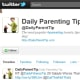 Twitter feedFollowers: 88,000Bio: The most popular parenting tweets, tips and links each day! If you're only going to follow one Twitter account, then make it Daily Parent Tip. The feed collects the best parenting tips all in one place. Visit the blog Follow @DailyParentTip